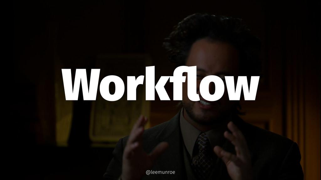 Workflow @leemunroe