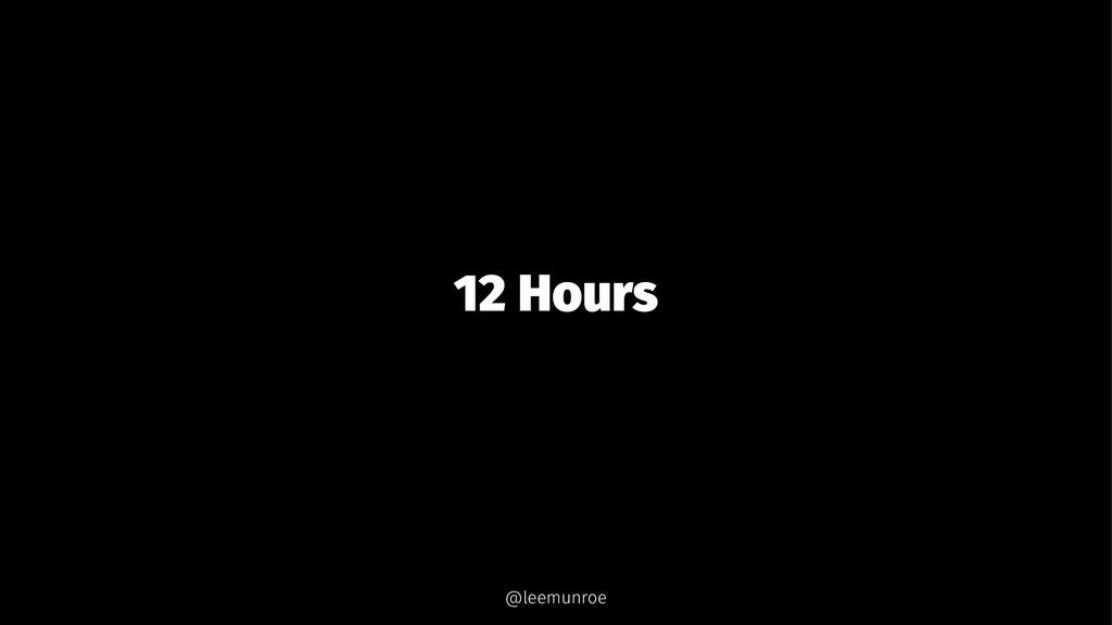 12 Hours @leemunroe