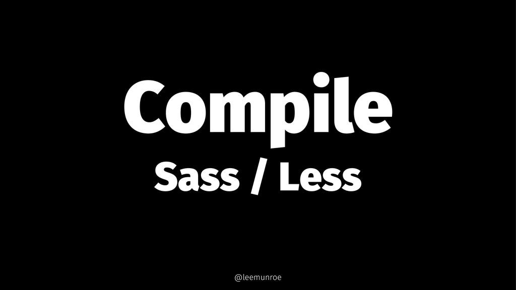 Compile Sass / Less @leemunroe