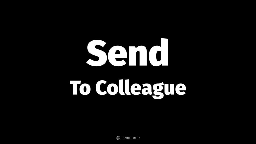 Send To Colleague @leemunroe