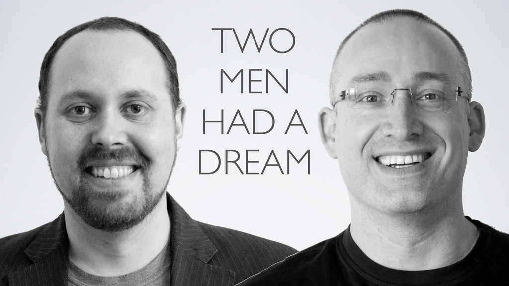 TWO MEN HAD A DREAM