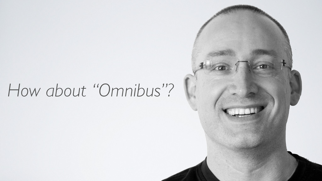 """How about """"Omnibus""""?"""