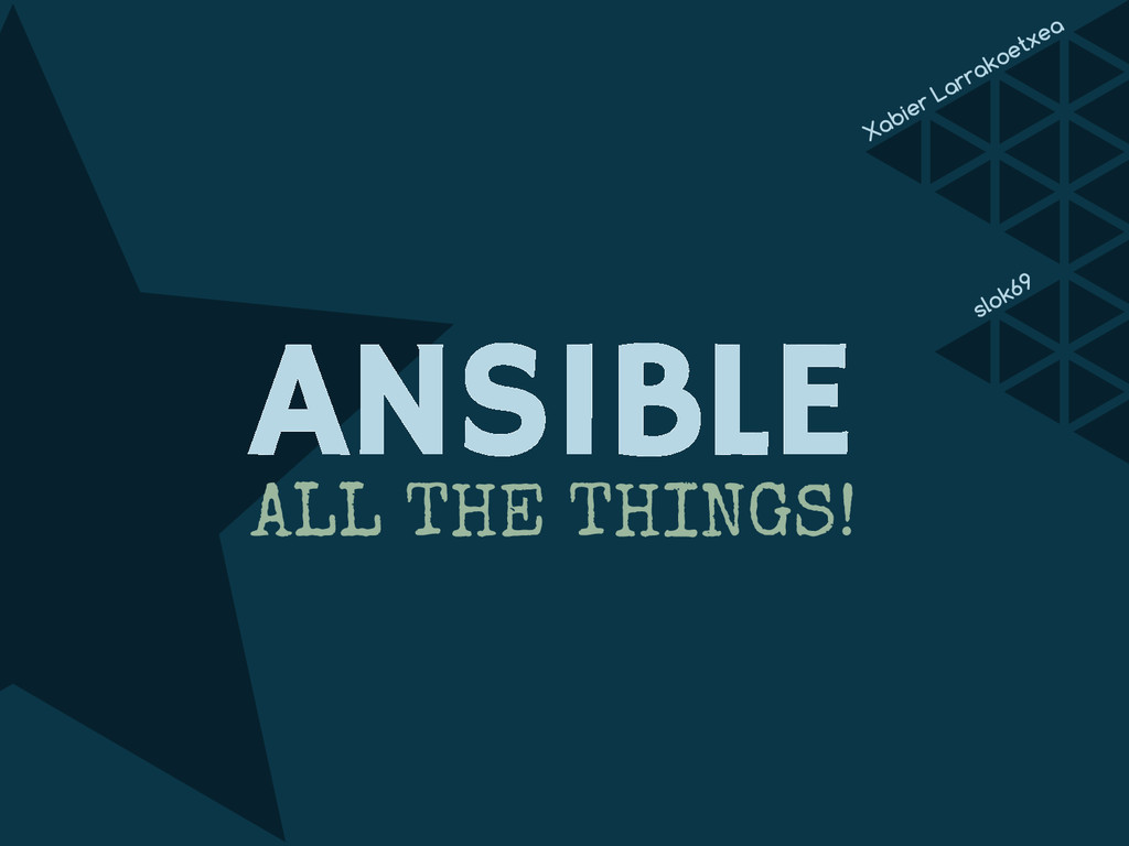 ANSIBLE ALL THE THINGS! Xabier Larrakoetxea slo...