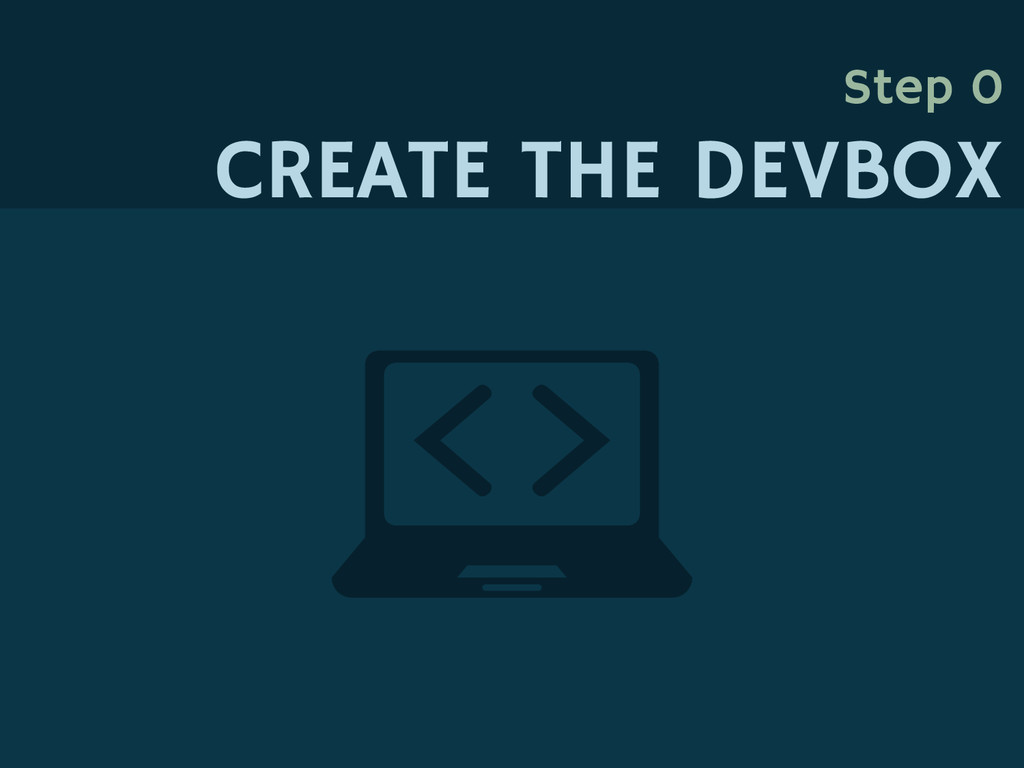 Step 0 CREATE THE DEVBOX