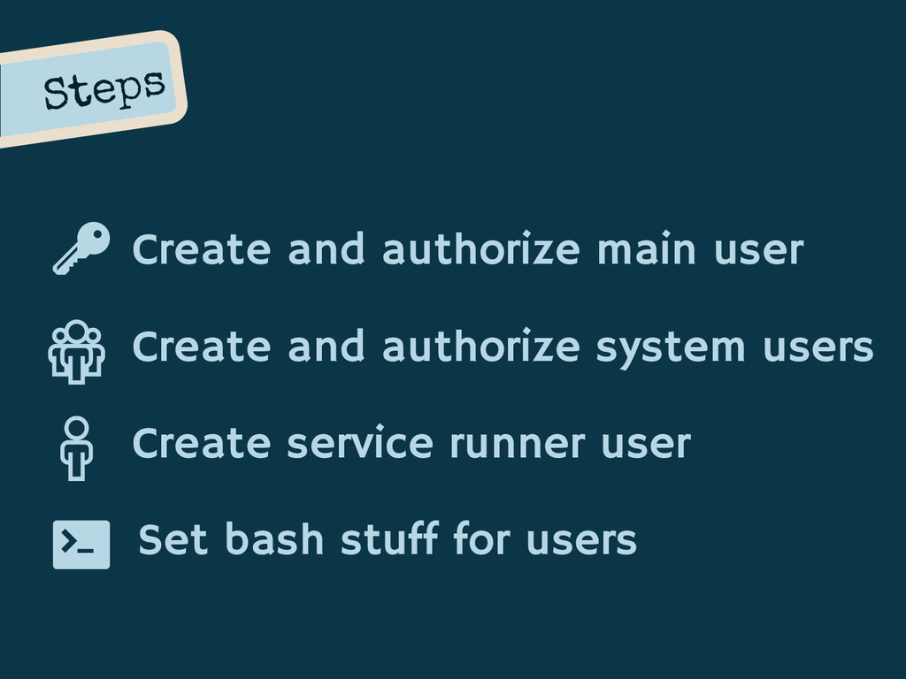 Steps Create and authorize main user Create and...