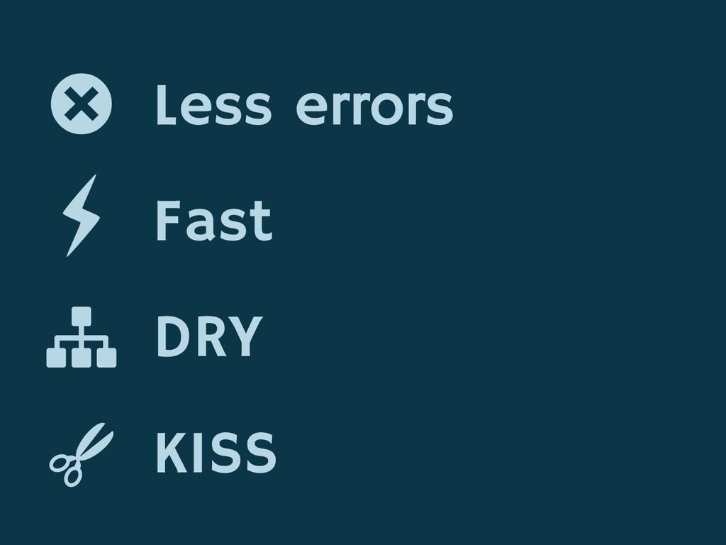 Less errors Fast DRY KISS