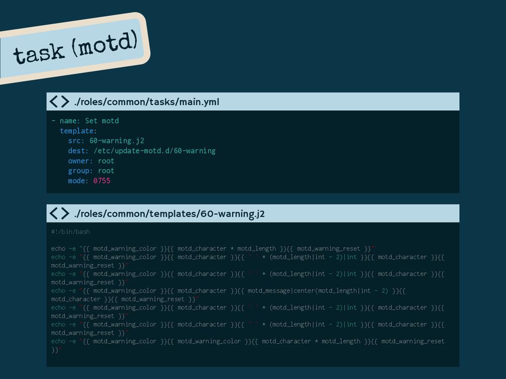 task (motd) - name: Set motd template: src: 60-...