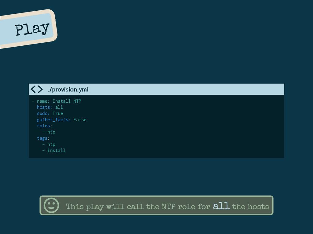 Play - name: Install NTP hosts: all sudo: True ...