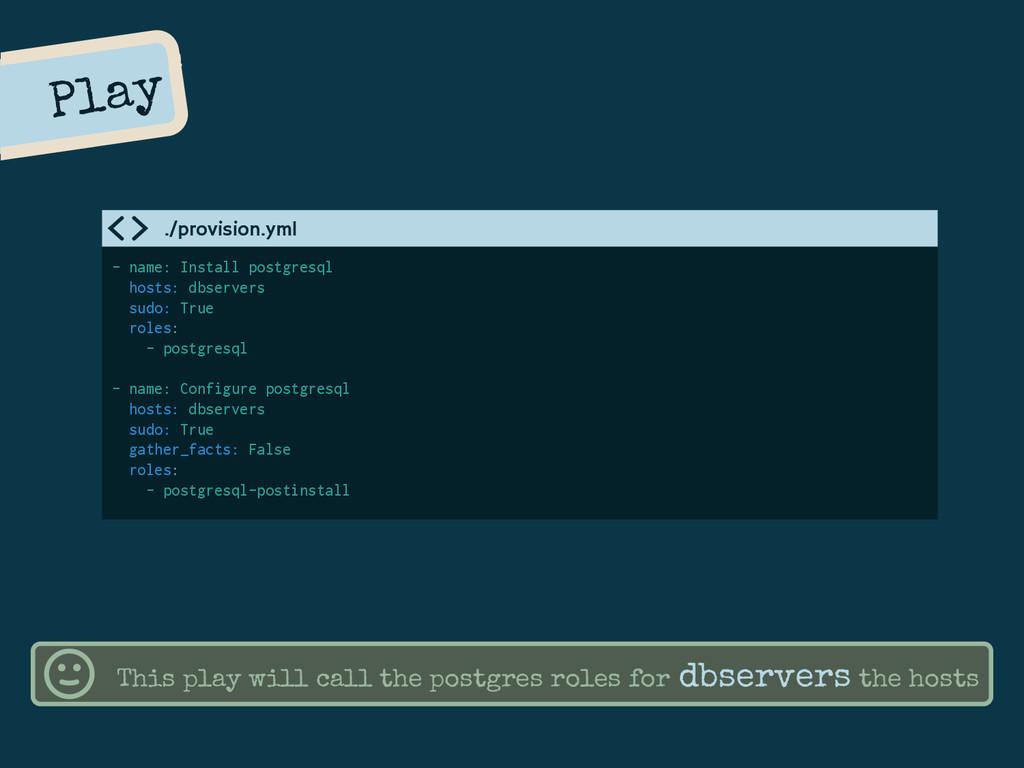 Play - name: Install postgresql hosts: dbserver...