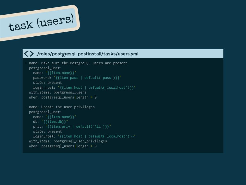 - name: Make sure the PostgreSQL users are pres...