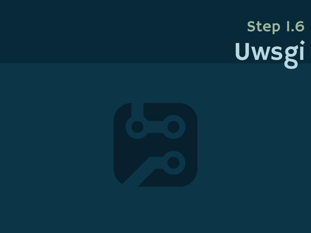 Step 1.6 Uwsgi