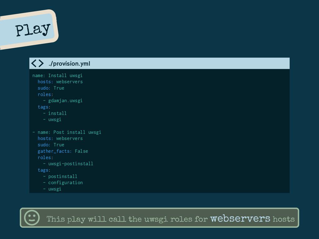 Play name: Install uwsgi hosts: webservers sudo...