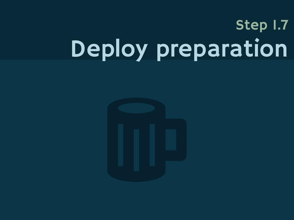Step 1.7 Deploy preparation
