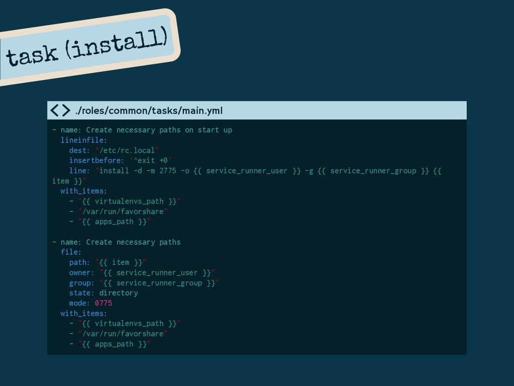 task (install) - name: Create necessary paths o...