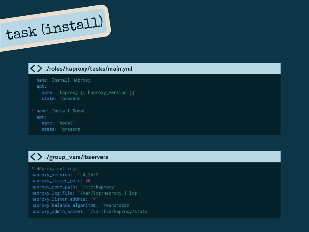 task (install) - name: Install HAproxy apt: nam...