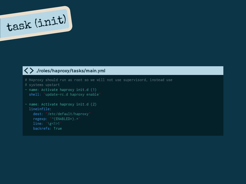 task (init) # HAproxy should run as root so we ...