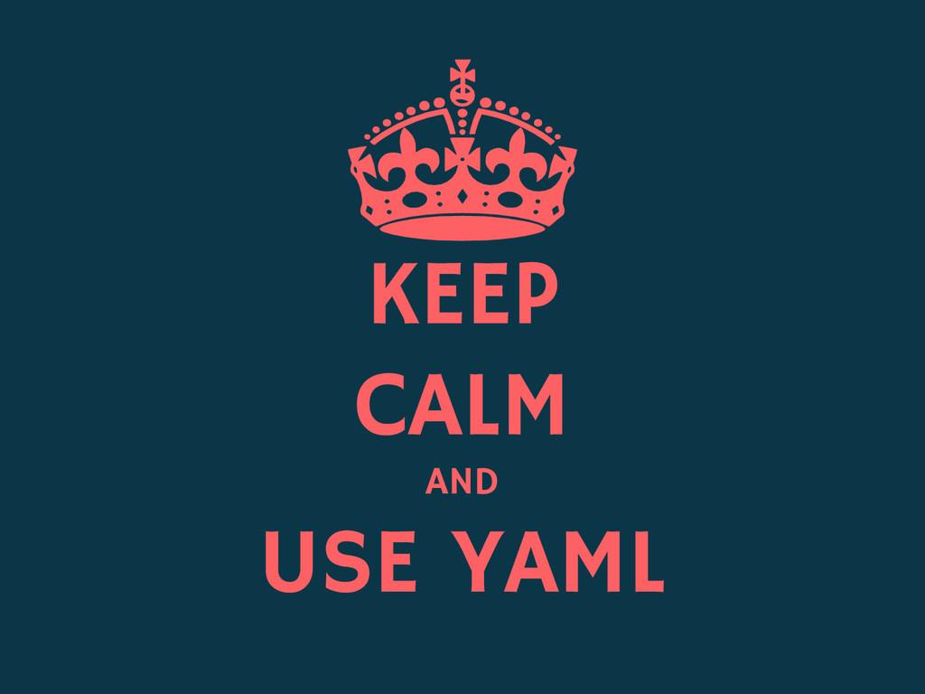 KEEP CALM AND USE YAML