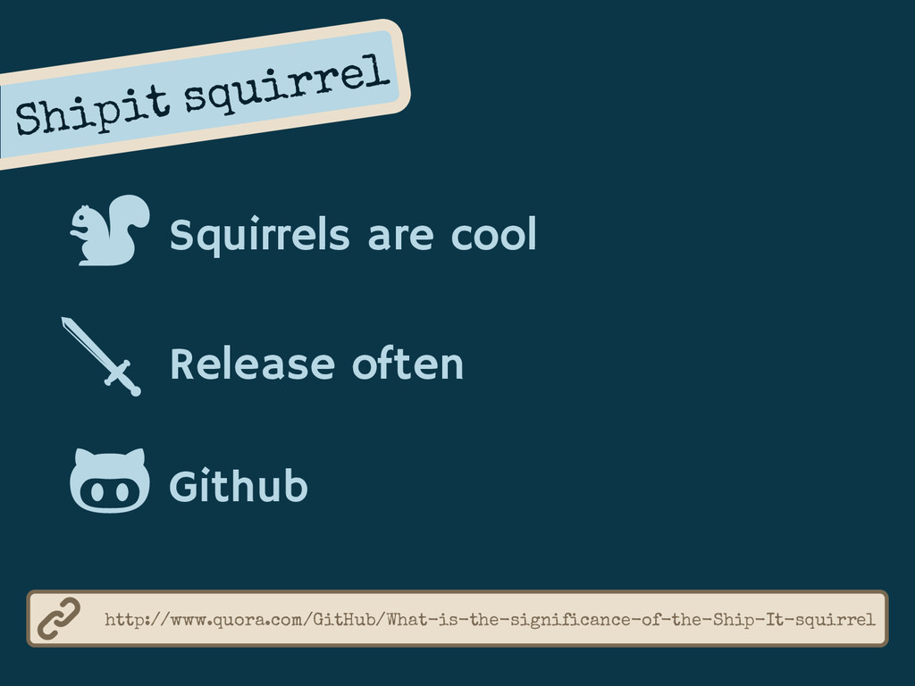 Shipit squirrel http://www.quora.com/GitHub/Wha...