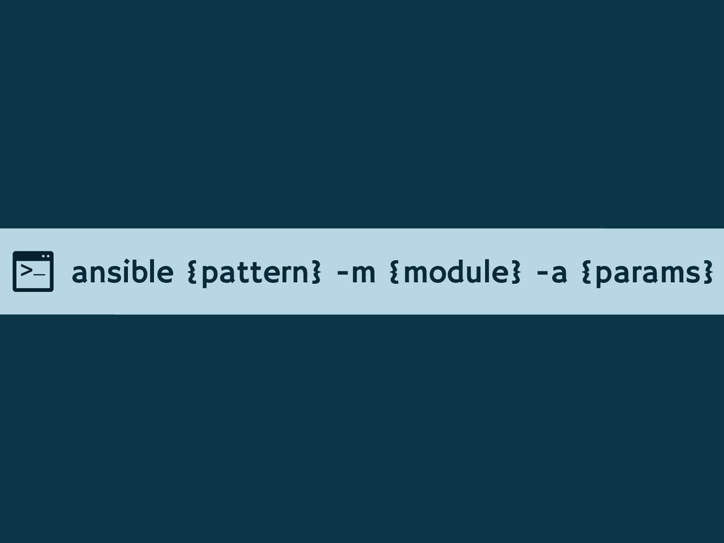 ansible {pattern} -m {module} -a {params}