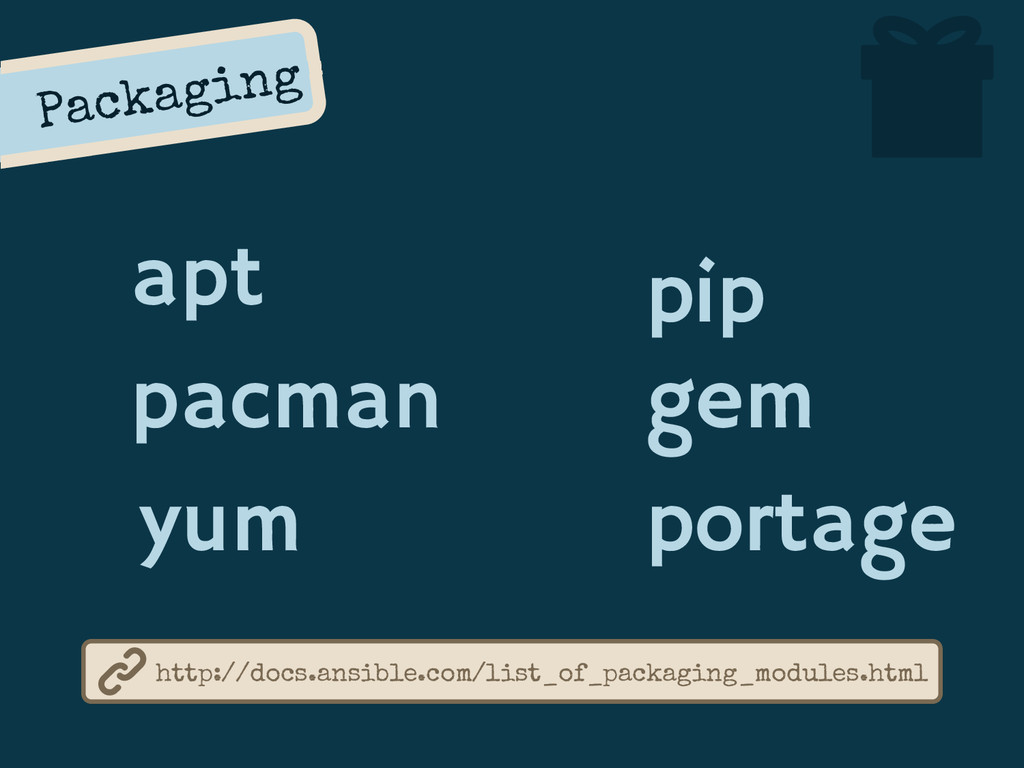 Packaging apt pacman yum http://docs.ansible.co...