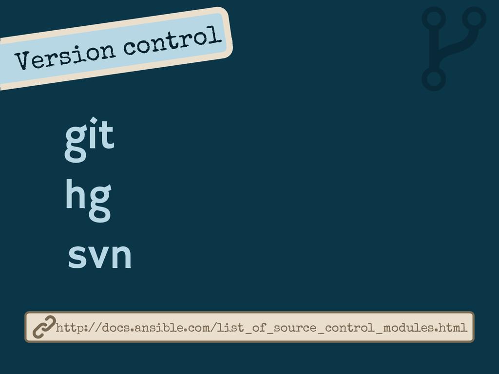 Version control git hg svn http://docs.ansible....