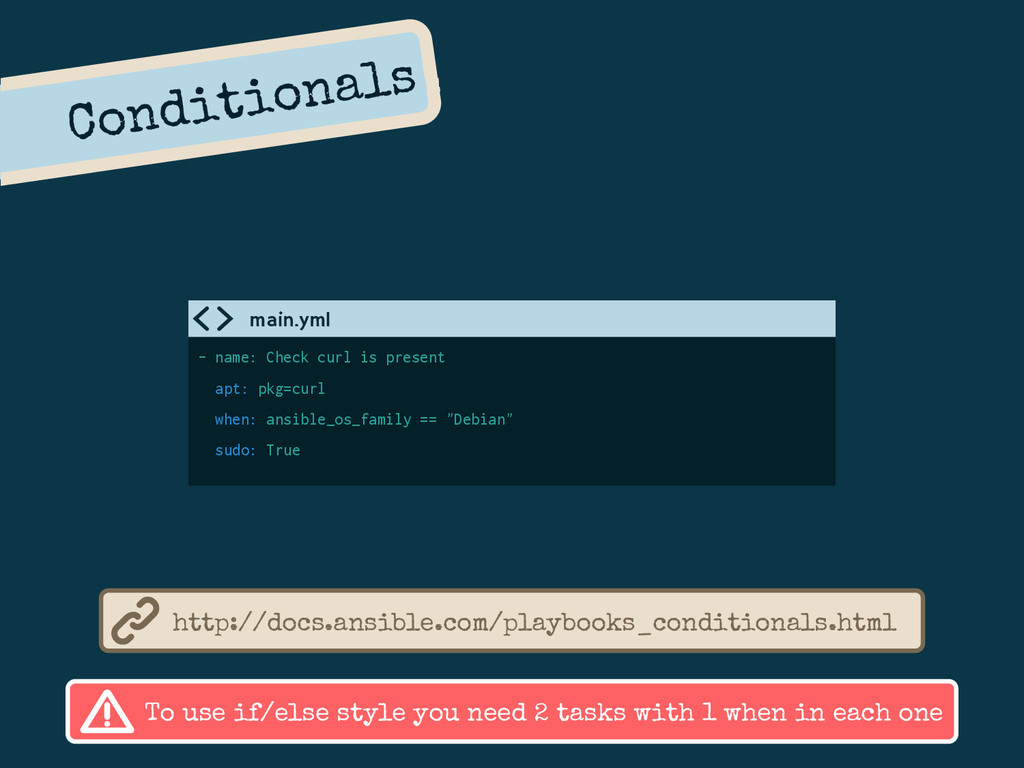 Conditionals - name: Check curl is present apt:...