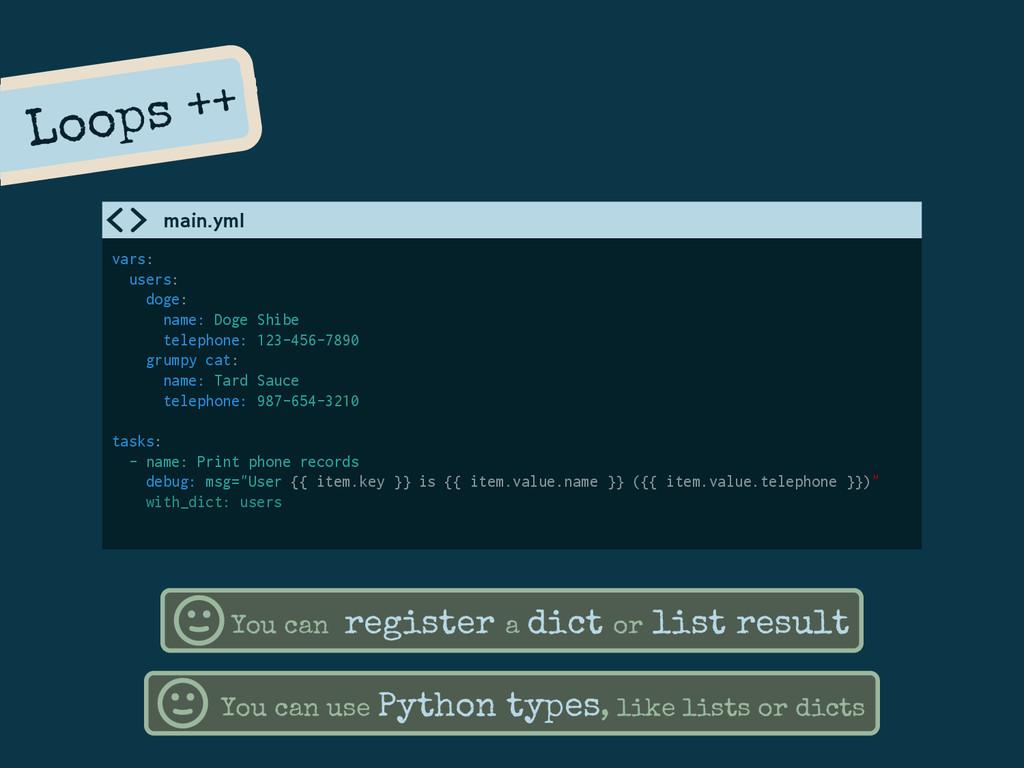 Loops ++ You can use Python types, like lists o...