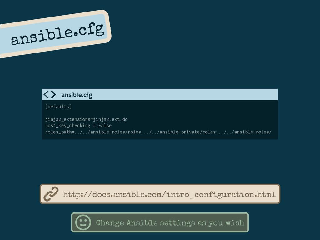 ansible.cfg Change Ansible settings as you wish...
