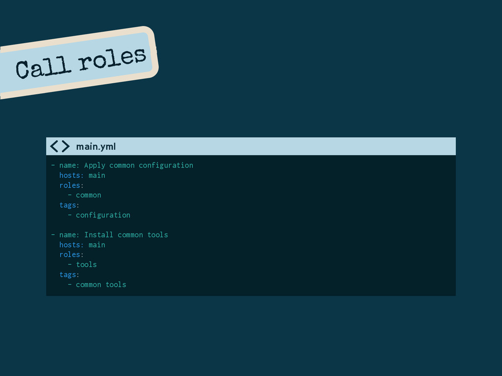 Call roles - name: Apply common configuration h...