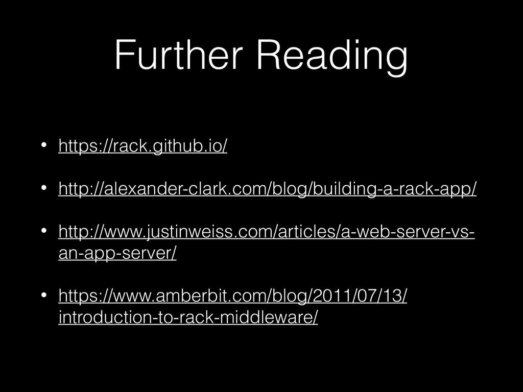 Further Reading • https://rack.github.io/ • htt...