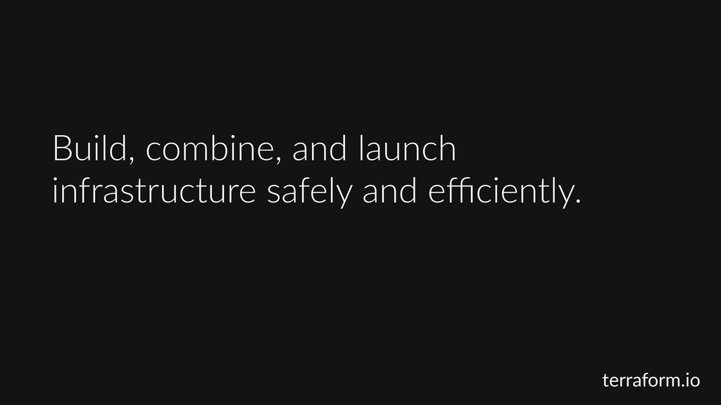 Build,  combine,  and  launch   infrastructure ...