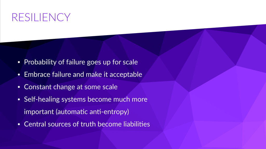 RESILIENCY • Probability  of  failure  goes  up...