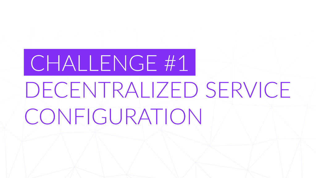 CHALLENGE #1  DECENTRALIZED SERVICE  CONF...