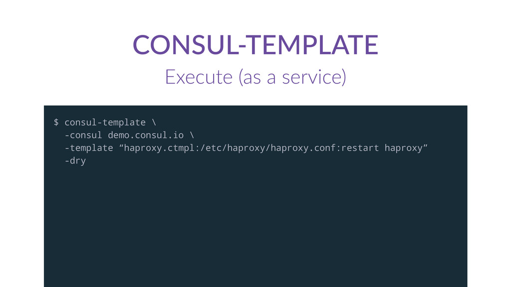 CONSUL-­‐TEMPLATE Execute  (as  a  service) $ c...