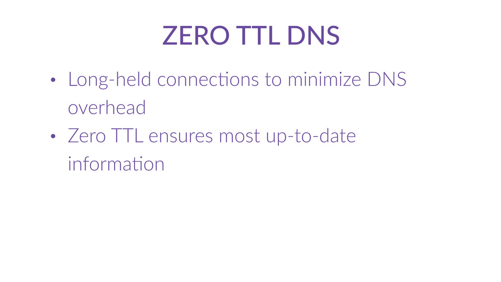 ZERO  TTL  DNS • Long-­‐held  connecCons  to  m...