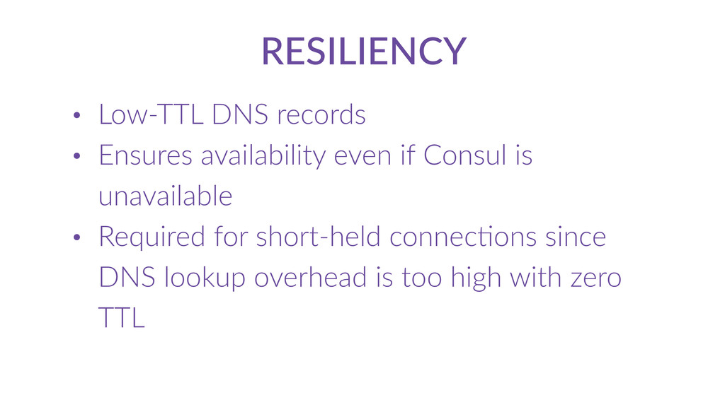 RESILIENCY • Low-­‐TTL  DNS  records   • Ensure...