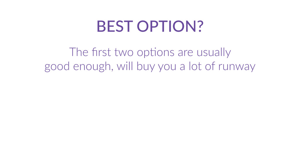 BEST  OPTION? The  first  two  opCons  are  usua...