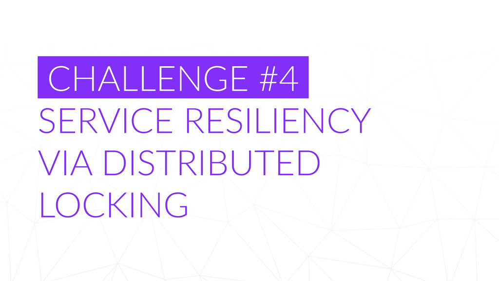 CHALLENGE  #4   SERVICE  RESILIENCY  