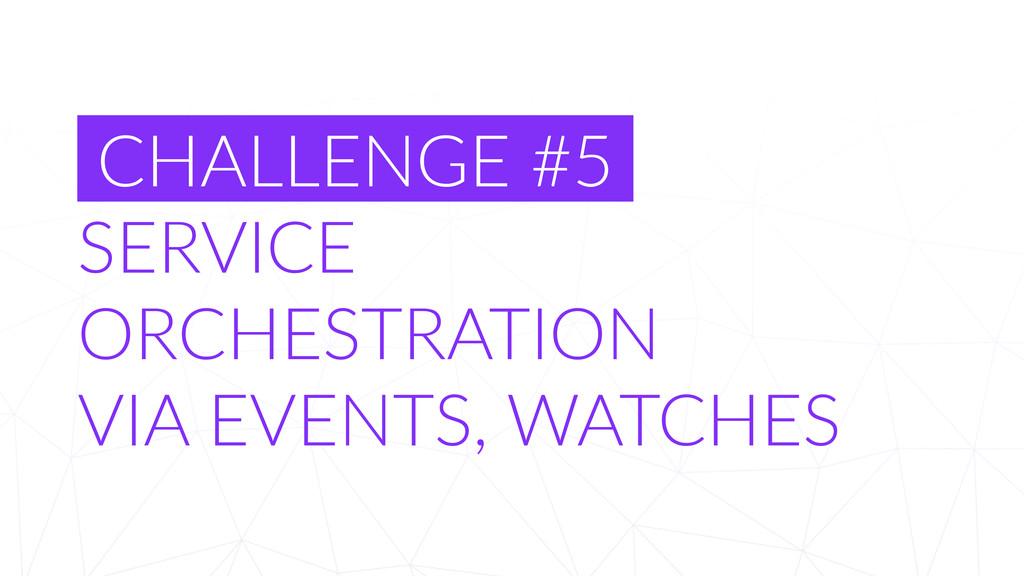 CHALLENGE #5  SERVICE  ORCHESTRATION  VI...