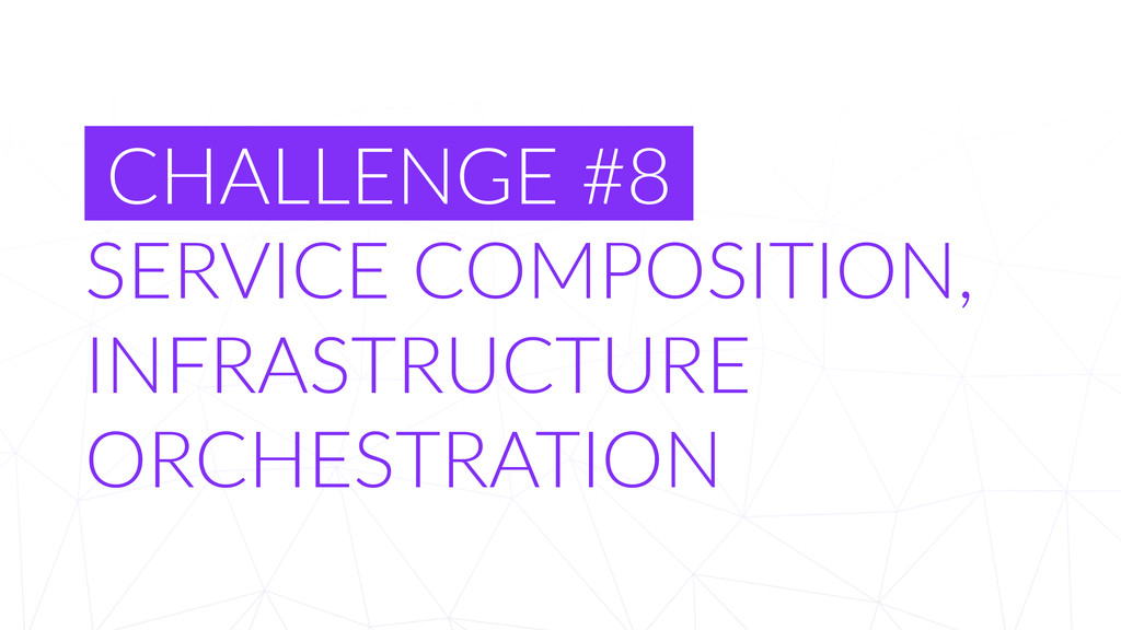 CHALLENGE  #8   SERVICE  COMPOSITION,   INFRA...