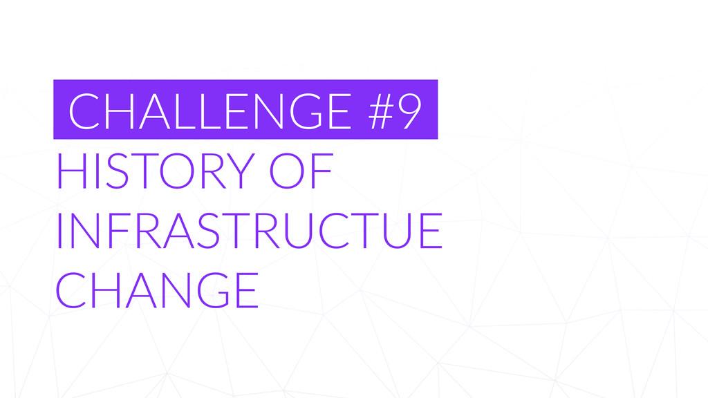 CHALLENGE #9  HISTORY OF  INFRASTRUCTUE ...