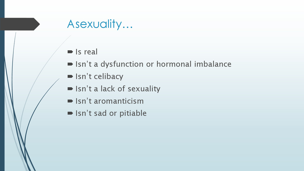 Asexuality…  Is real  Isn't a dysfunction or ...