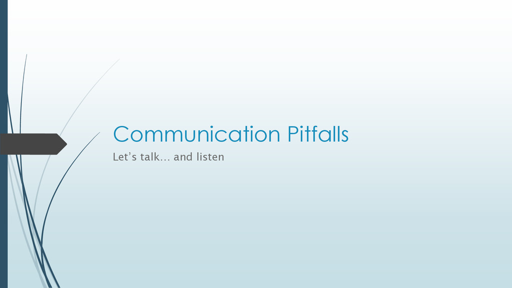 Communication Pitfalls Let's talk… and listen