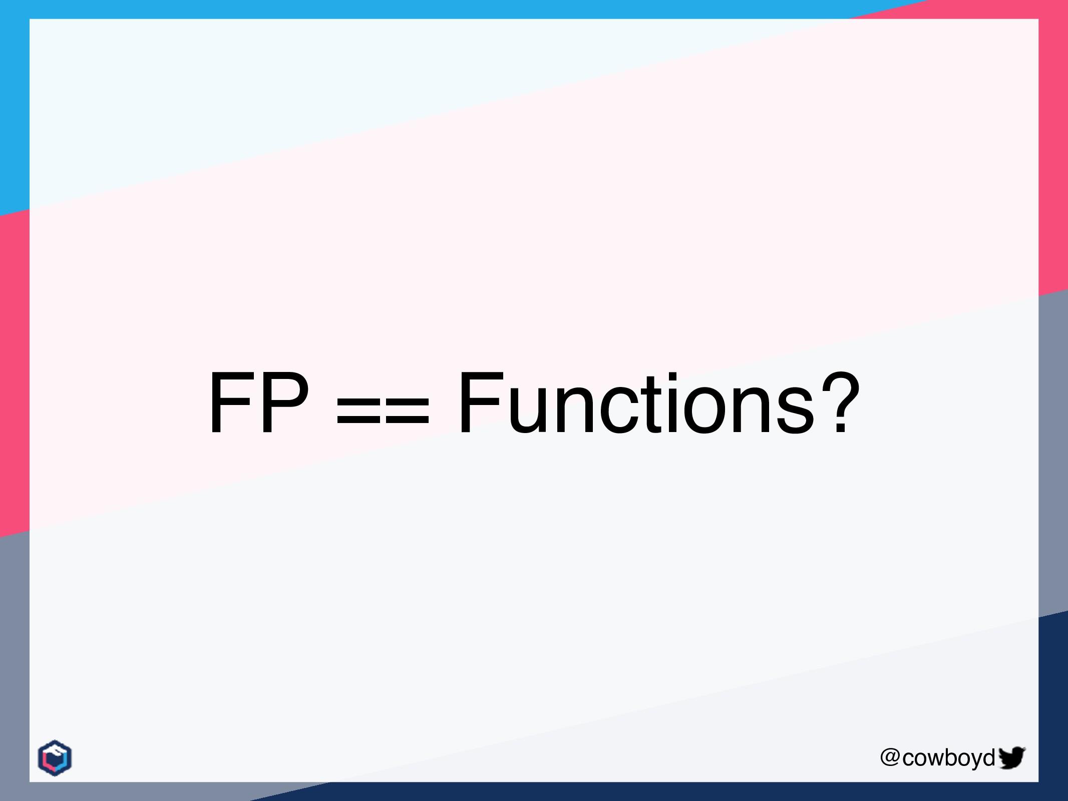 @cowboyd FP == Functions?