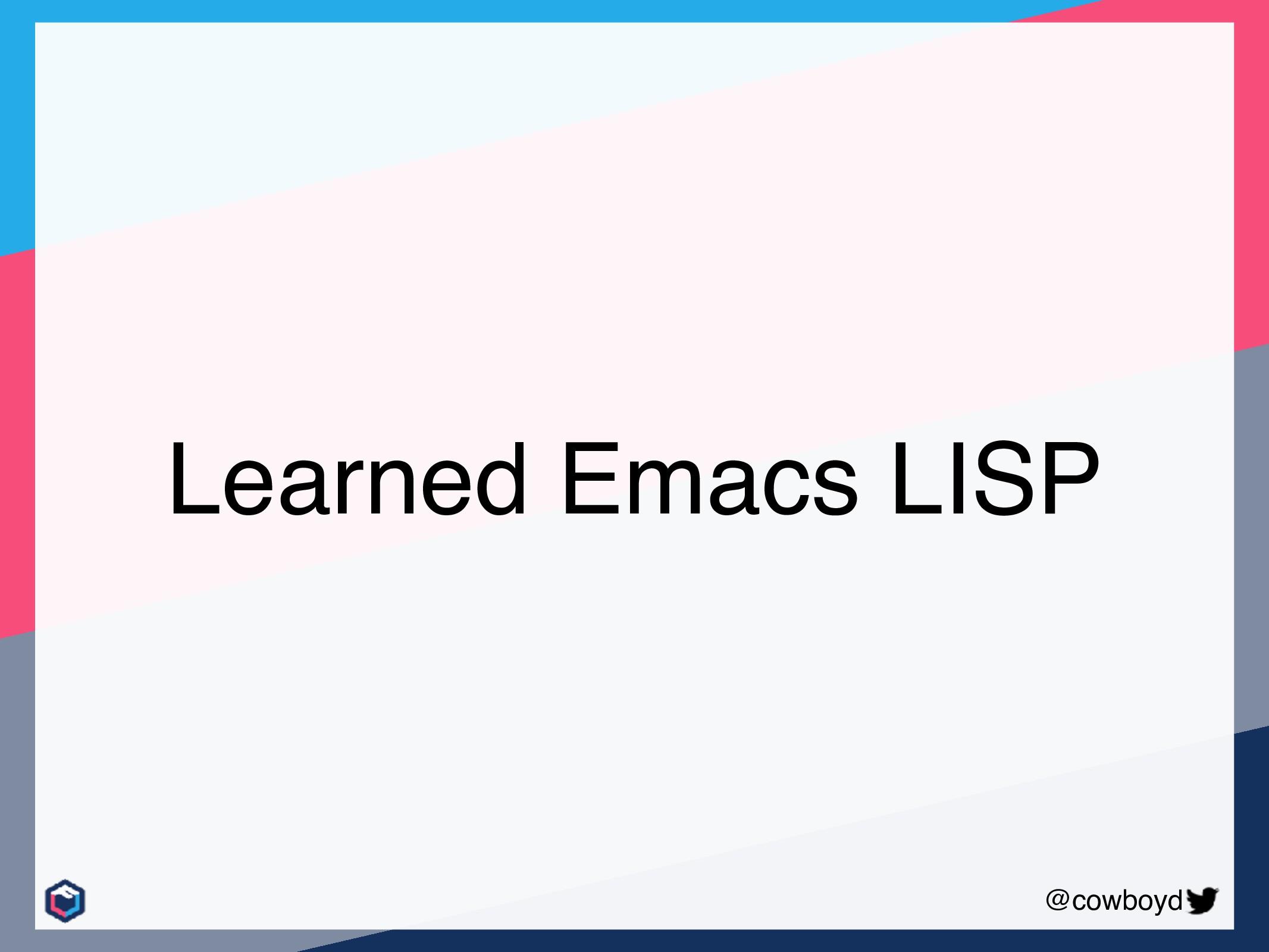 @cowboyd Learned Emacs LISP