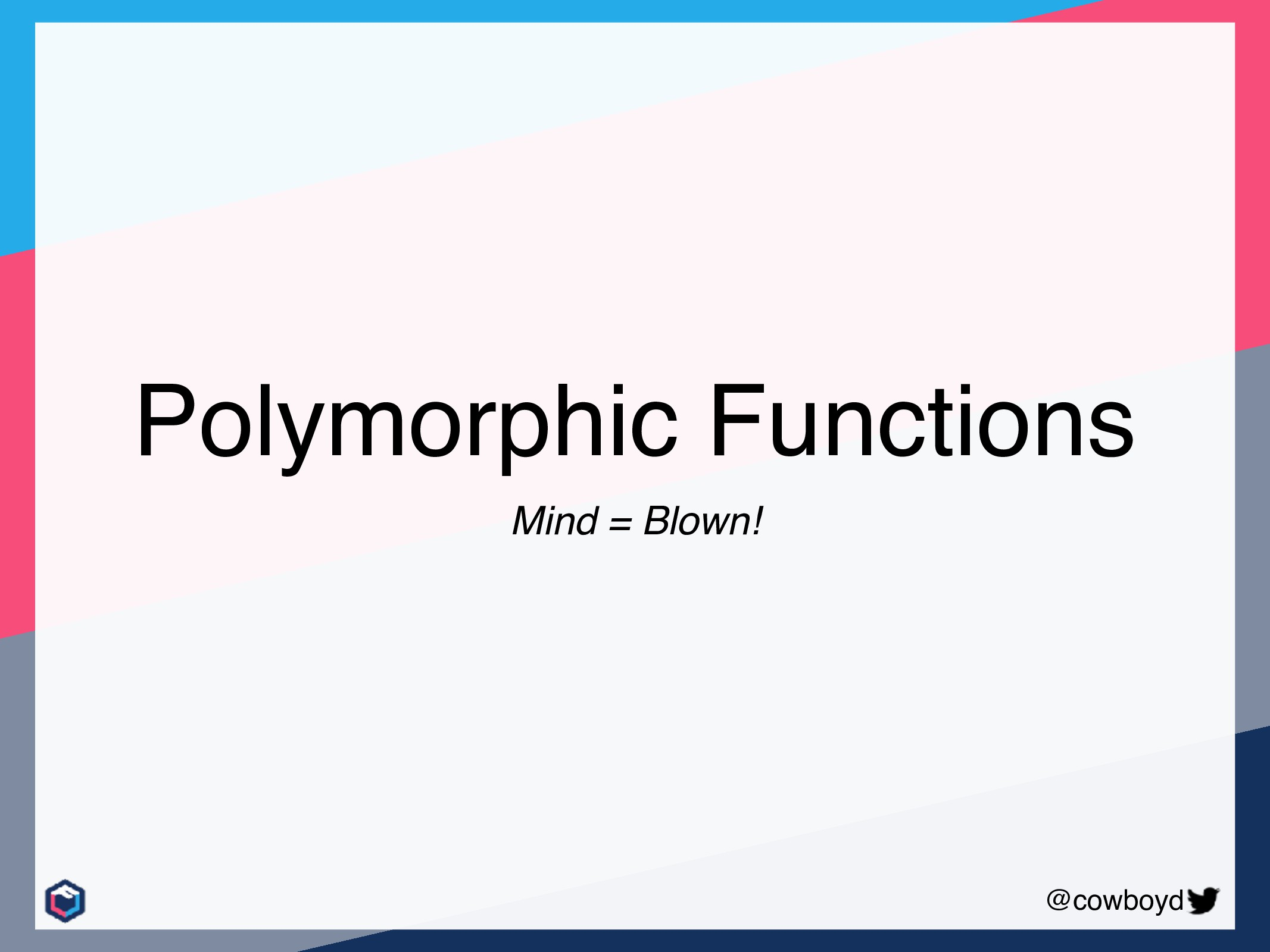 @cowboyd Polymorphic Functions Mind = Blown!