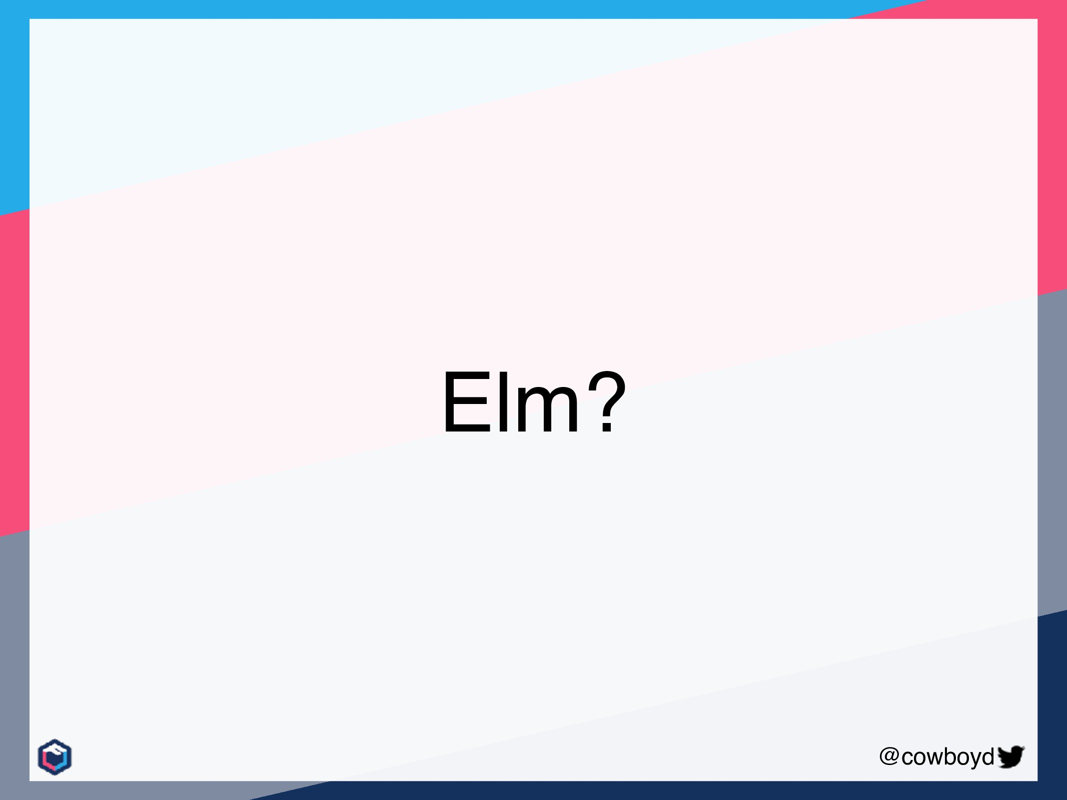 @cowboyd Elm?