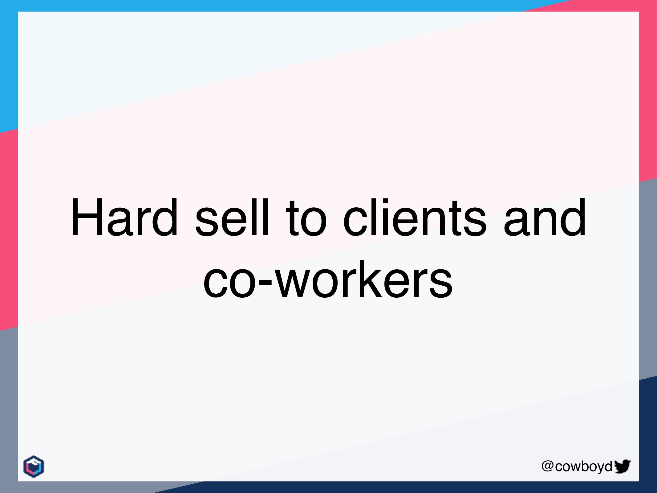 @cowboyd Hard sell to clients and co-workers