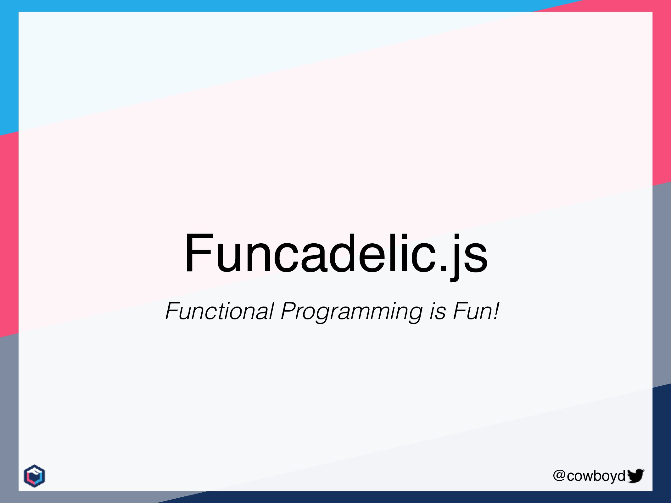 @cowboyd Funcadelic.js Functional Programming i...