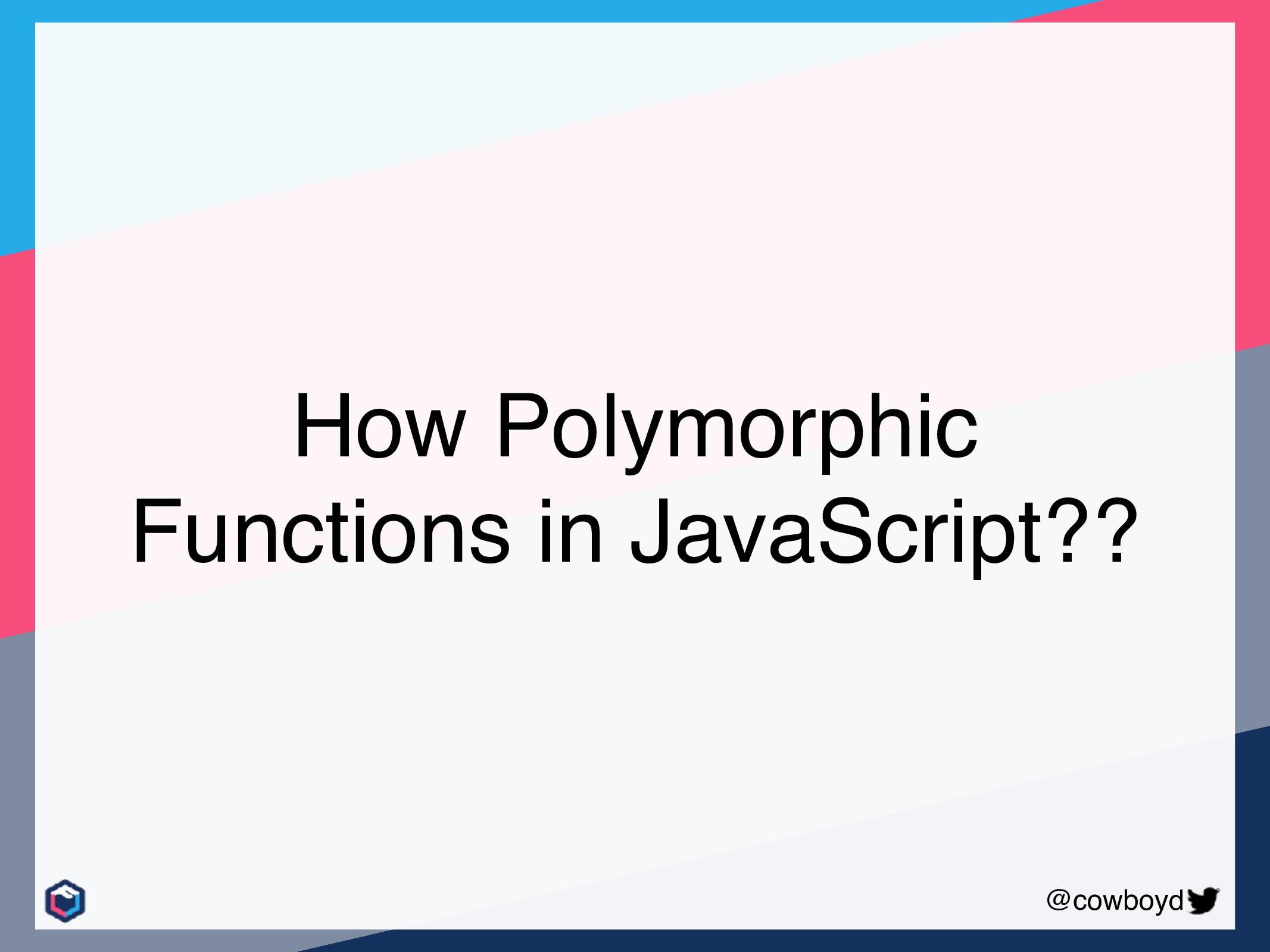 @cowboyd How Polymorphic Functions in JavaScrip...